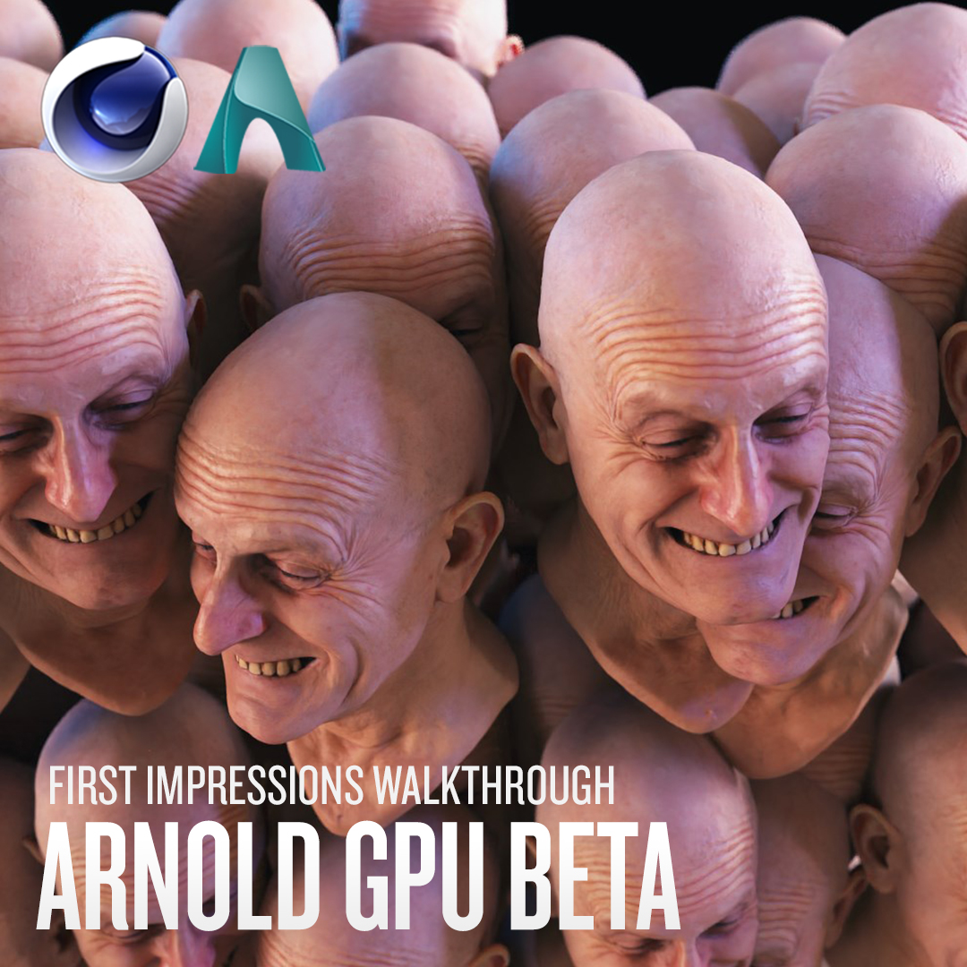 Arnold GPU Walkthrough and First Impressions of the Beta Release